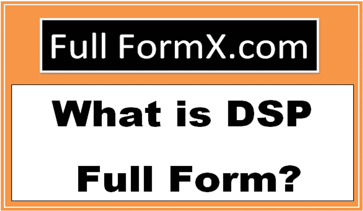 DSP Full Form – What is DSP Full Form?