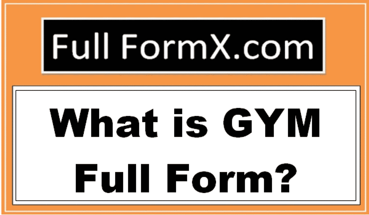 GYM Full Form – What is GYM Full Form?