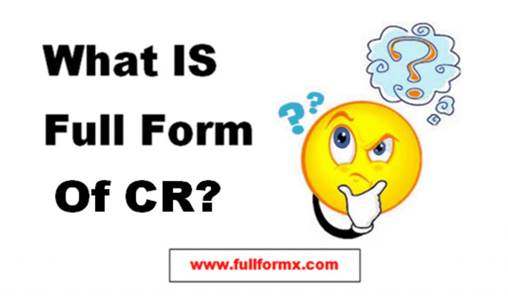 CR Full Form