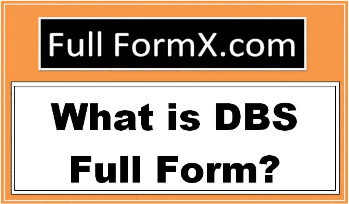 DBS Full Form – What is DBS Full Form?