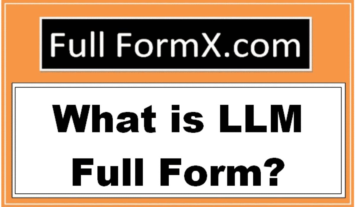 LLM Full Form – What is LLM Full Form?