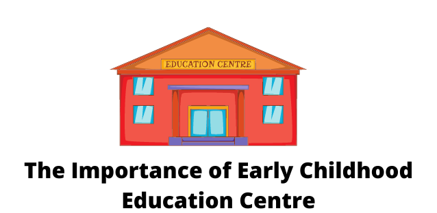 Childhood Education Centre