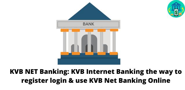 KVB NET Banking: KVB Internet Banking the way to register login & use KVB Net Banking Online
