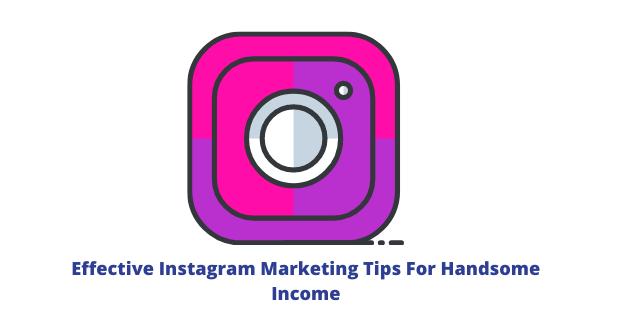 Effective Instagram Marketing Tips For Handsome Income