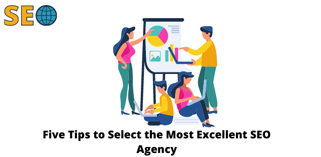Five Tips to Select the Most Excellent SEO Agency