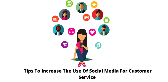 Tips To Increase The Use Of Social Media For Customer Service