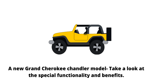 A new Grand Cherokee chandler model- Take a look at the special functionality and benefits.