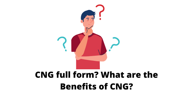CNG full form? What are the Benefits of CNG?