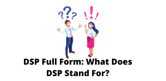 DSP Full Form: What Does DSP Stand For?
