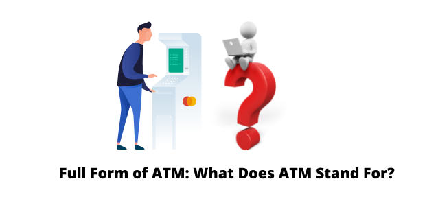 Full Form of ATM: What Does ATM Stand For?