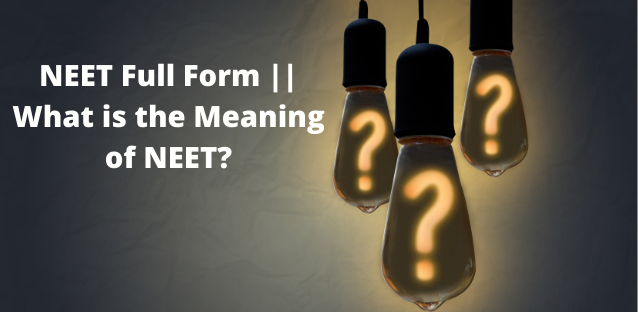 NEET Full Form || What is the Meaning of NEET?