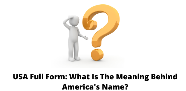 USA Full Form: What Is The Meaning Behind America's Name?
