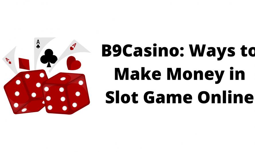 B9Casino: Ways to Make Money in Slot Game Online
