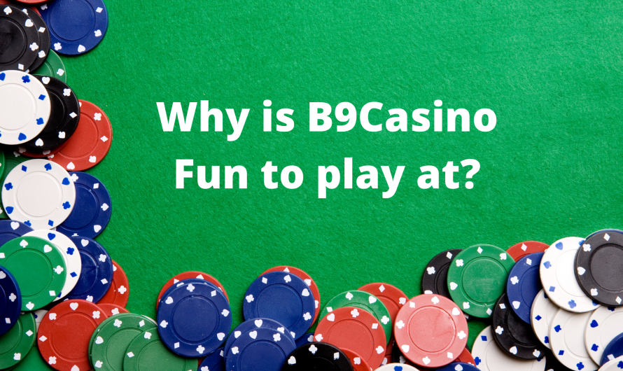 Why is B9Casino Fun to play at?