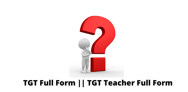 TGT Full Form: What is a TGT and What are the Qualities