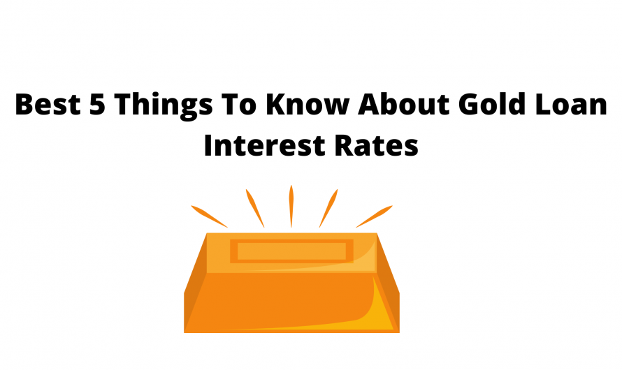 Best 5 Things To Know About Gold Loan Interest Rates