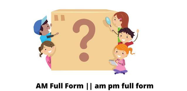 AM Full Form    am pm full form