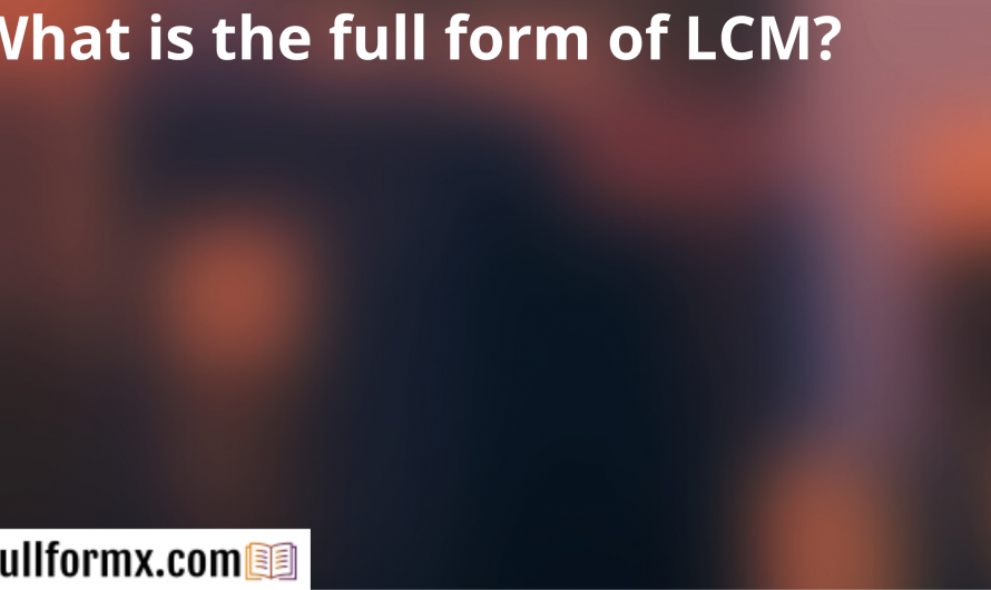 What is the full form of LCM?