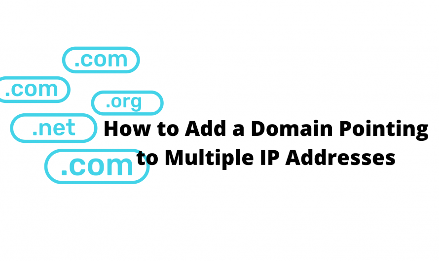 How to Add a Domain Pointing to Multiple IP Addresses