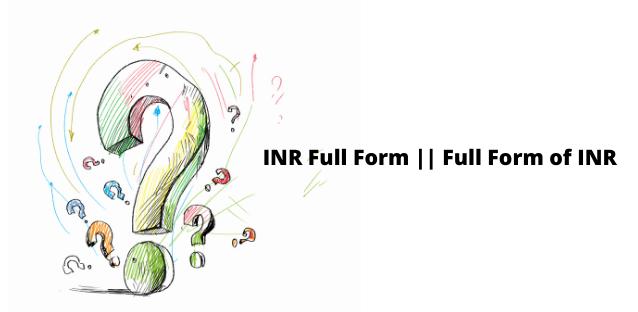 INR Full Form || Full Form of INR