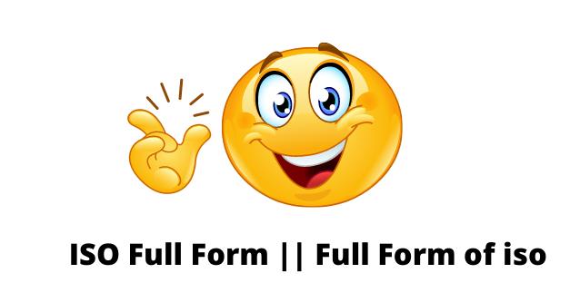 ISO Full Form || Full Form of iso