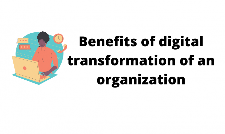 Benefits of digital transformation of an organization