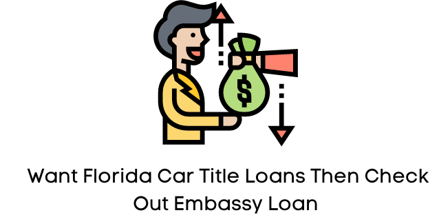 Want Florida Car Title Loans Then Check Out Embassy Loan