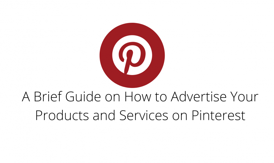A Brief Guide on How to Advertise Your Products and Services on Pinterest