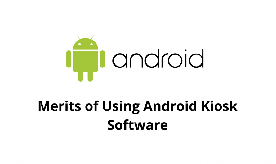 Merits of Using AndroidKiosk Software